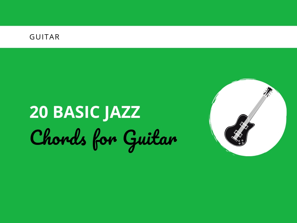 20 Basic Jazz Chords for Guitar - Learn Jazz Standards