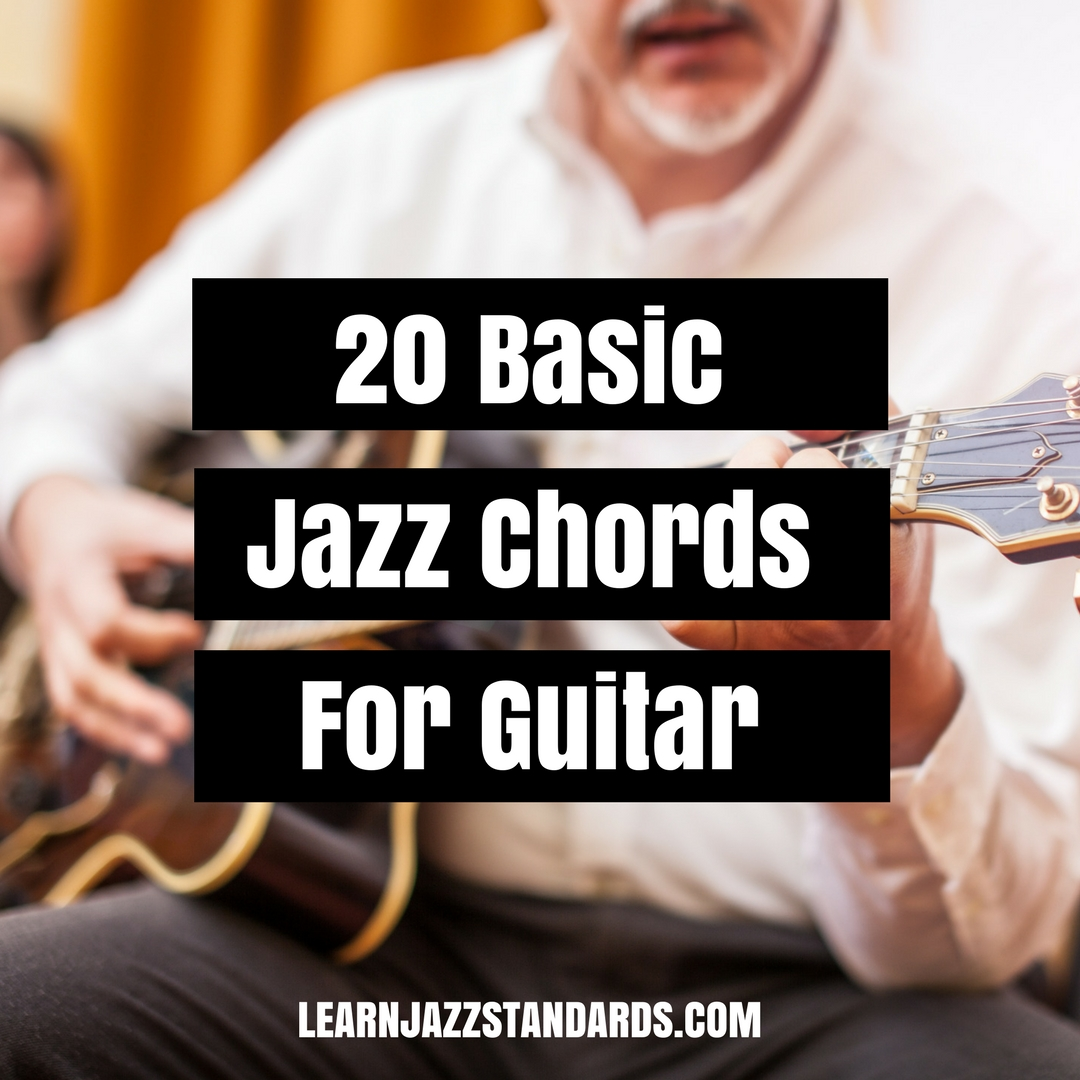 20 Basic Jazz Chords For Guitar Learn Jazz Standards