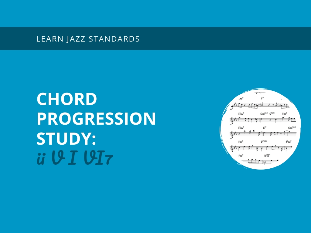 Chord Progression Study: ii V I VI7 - Learn Jazz Standards