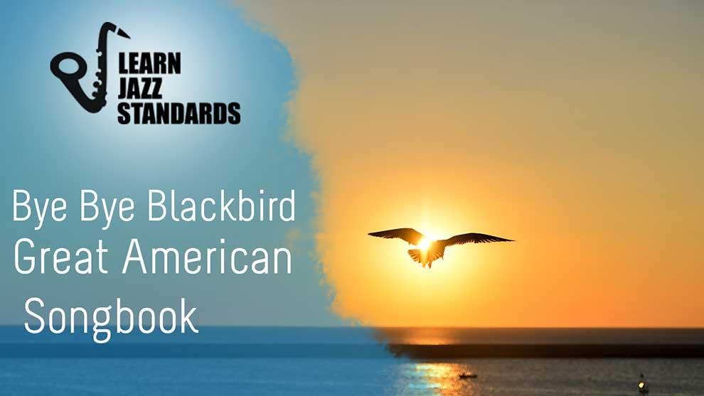 Bye Bye Blackbird Learn Jazz Standards