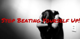 Stop Beating Yourself Up