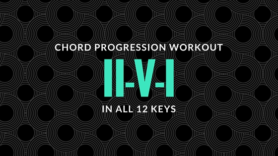 Chord Progression Workout Ii7 V7 Imaj7 Learn Jazz Standards