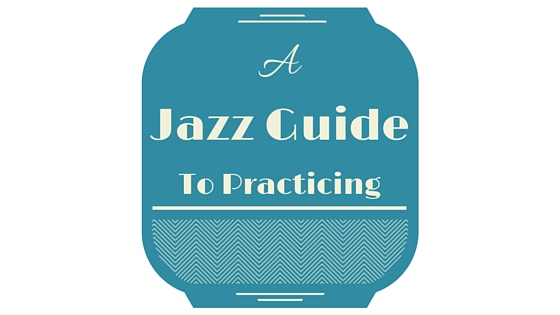 Jazz Guide to practicing