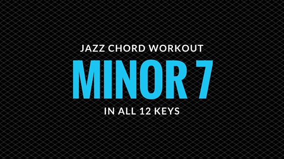 Minor 7 Chord Workout - Learn Jazz Standards