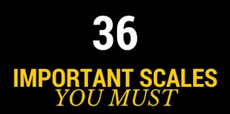 36 Important scales you must know