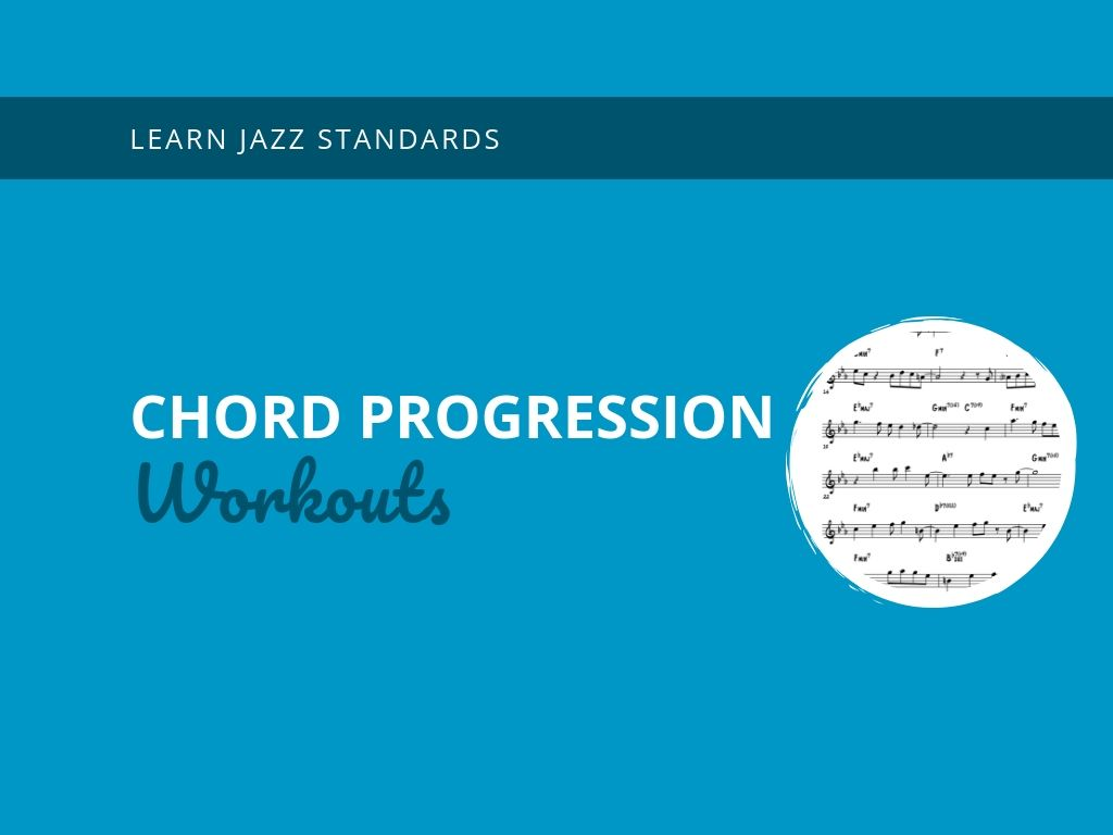 Chord Progression Workouts - Learn Jazz Standards