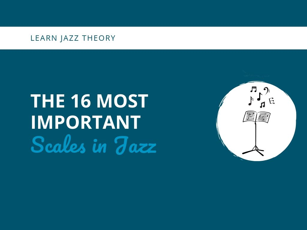The 16 Most Important Scales in Jazz - Learn Jazz Standards