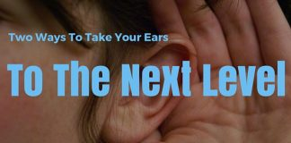 Two Ways To Take your ears to the next level