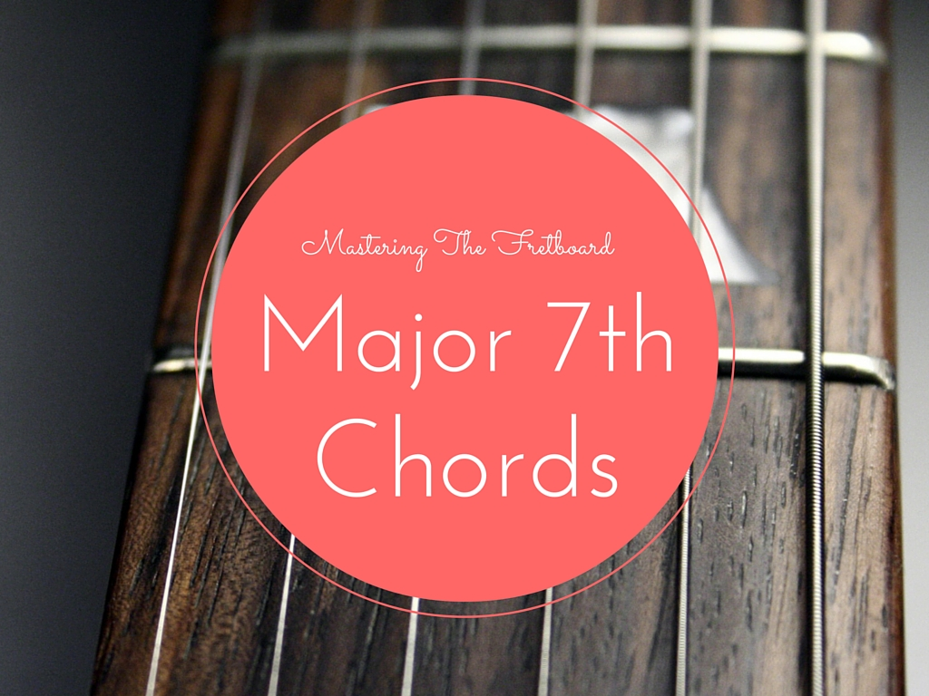 Mastering The Fretboard Major 7th Chords Learn Jazz Standards