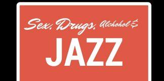 Sex Drugs Alcohol Jazz