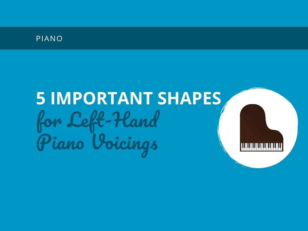 5 Important Shapes for Left-Hand Piano Voicings - Learn Jazz