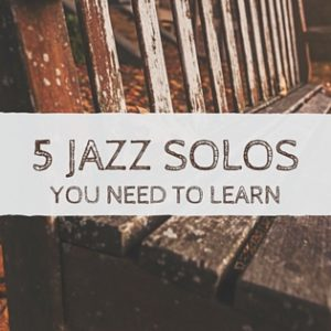 5 Jazz Solos You Need To LEarn