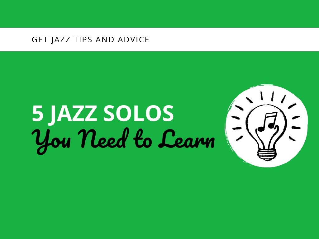 5 Jazz Solos You Need To Learn - Learn Jazz Standards