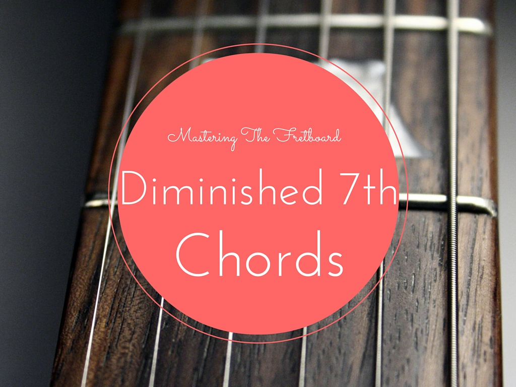 Mastering The Fretboard Diminished 7th Chords Learn Jazz Standards