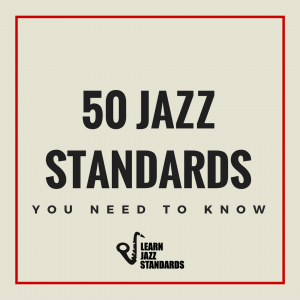 Essential Jazz Tunes and Standards which are a MUST KNOW