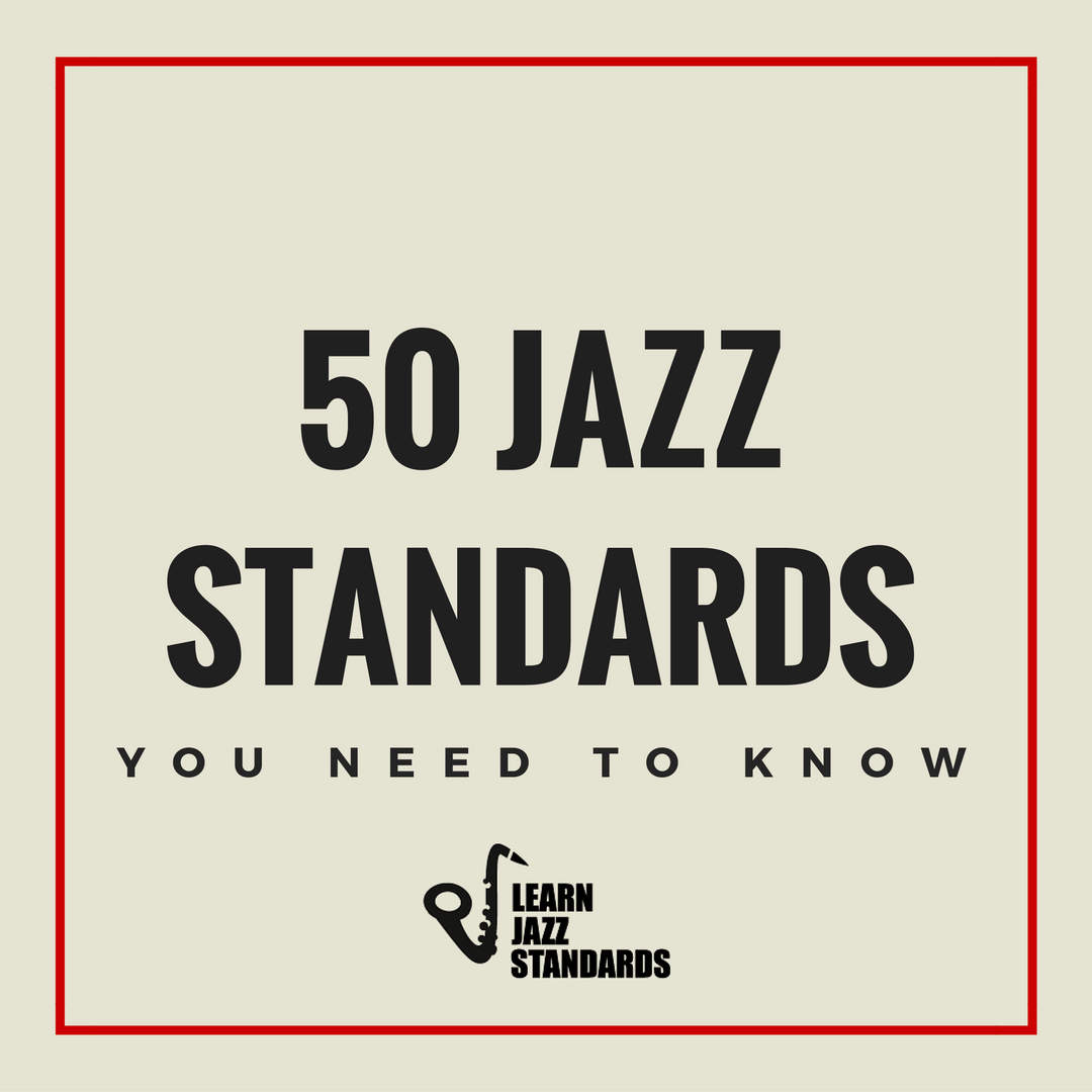 50 Jazz Standards You Need To Know Learn Jazz Standards