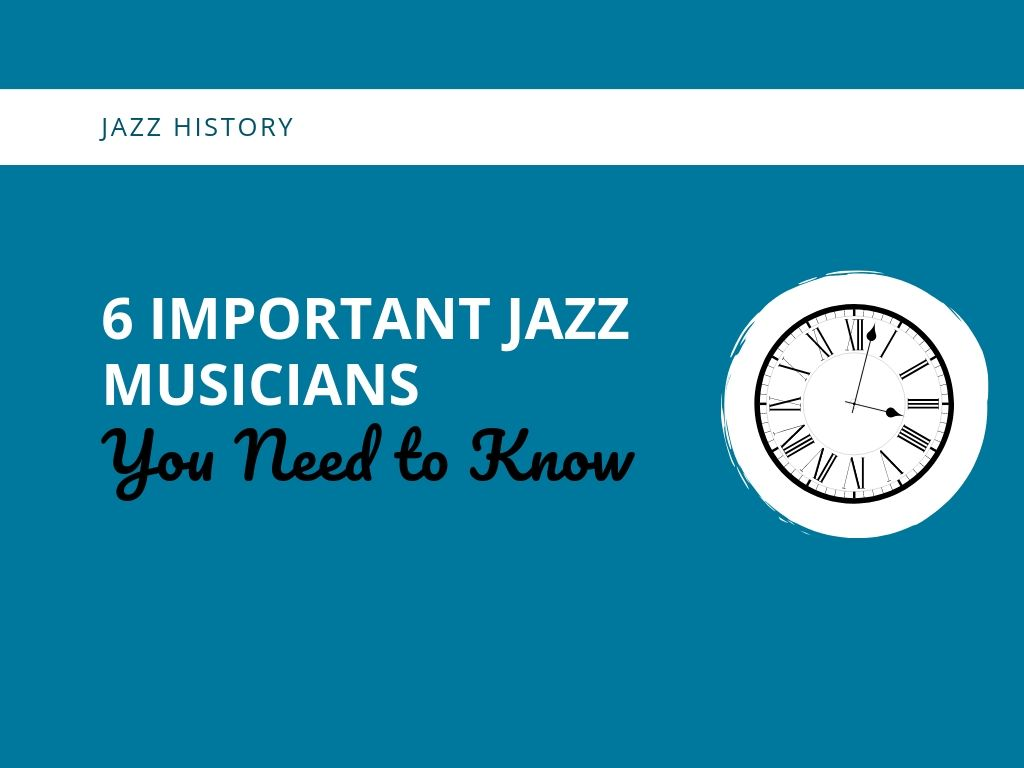 6 Important Jazz Musicians You Need To Know - Learn Jazz