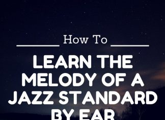 How To Learn The Melody Of A Jazz Standard By Ear
