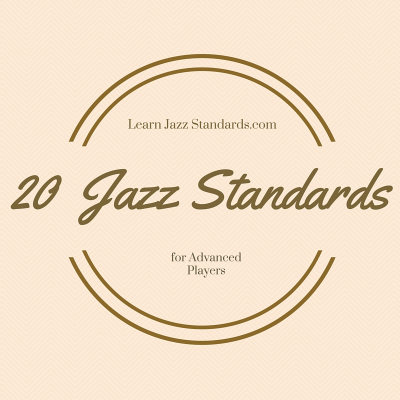 20 Advanced Jazz Standards Learn Jazz Standards
