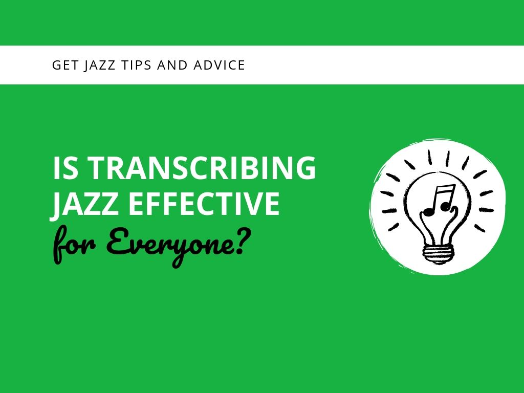 Is Transcribing Jazz Effective for Everyone? - Learn Jazz Standards