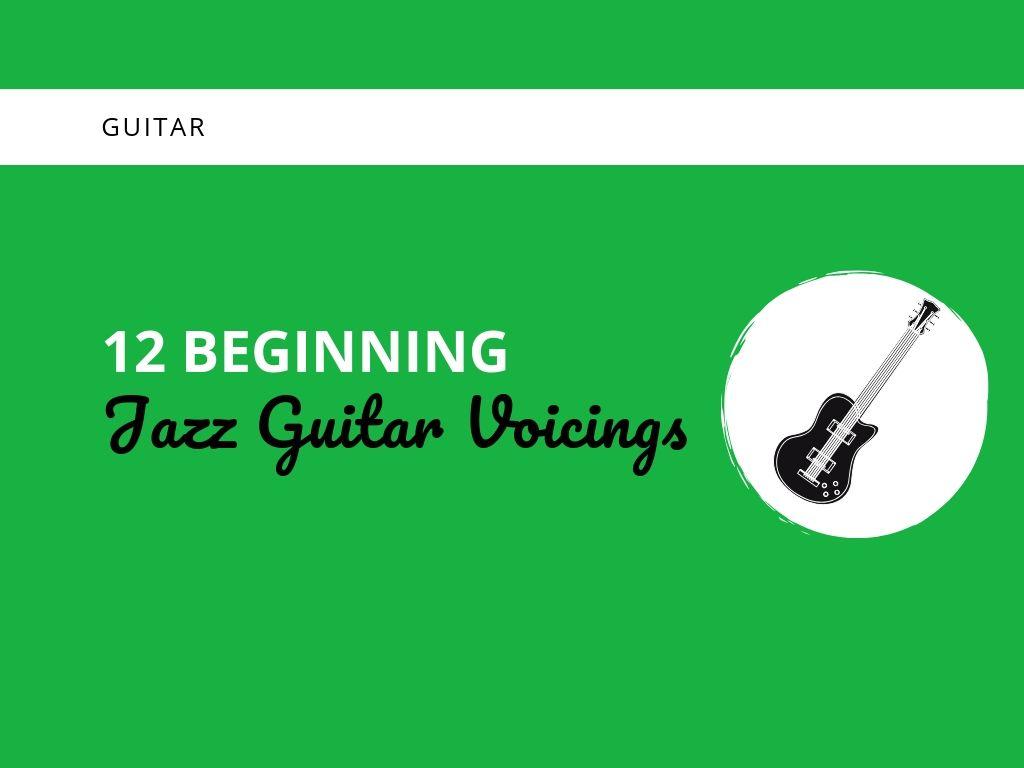 12 Beginning Jazz Guitar Voicings - Learn Jazz Standards