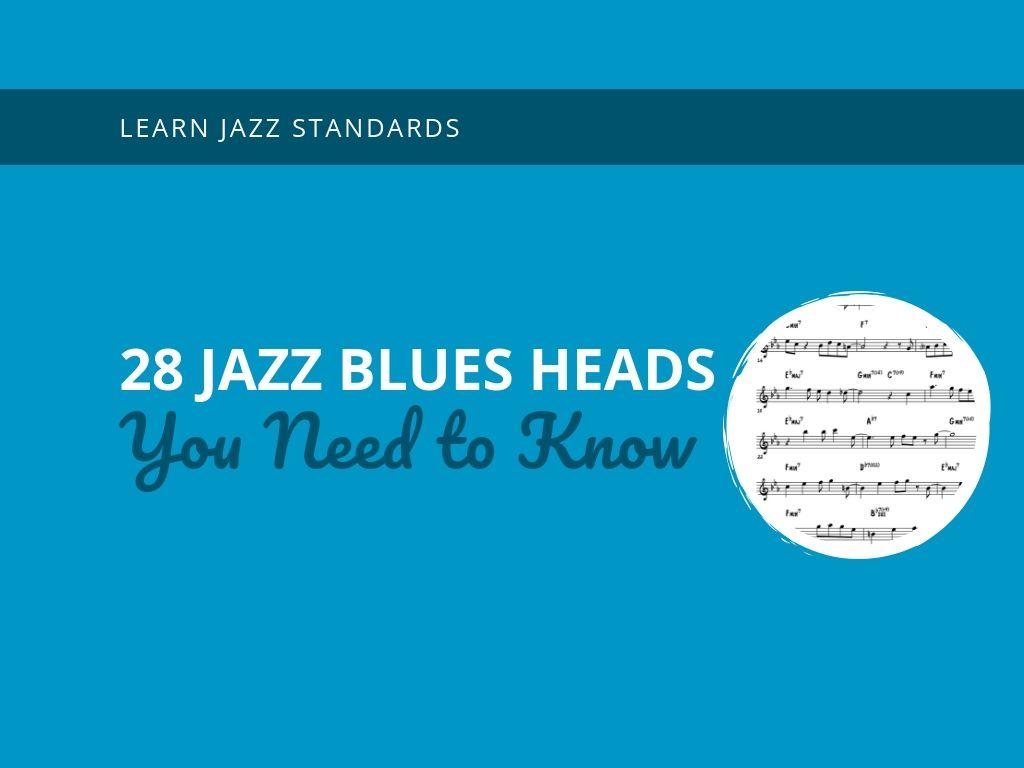 28 Jazz Blues Heads You Need to Know - Learn Jazz Standards