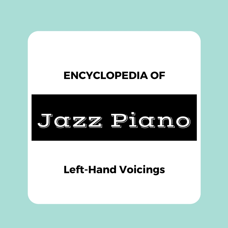 Encyclopedia Of Left Hand Jazz Piano Voicings Learn Jazz Standards
