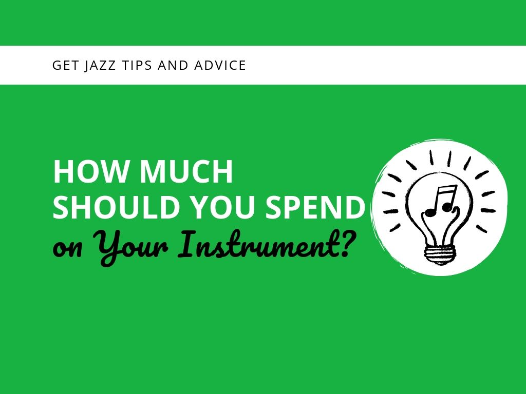How Much Should You Spend on Your Instrument? - Learn Jazz