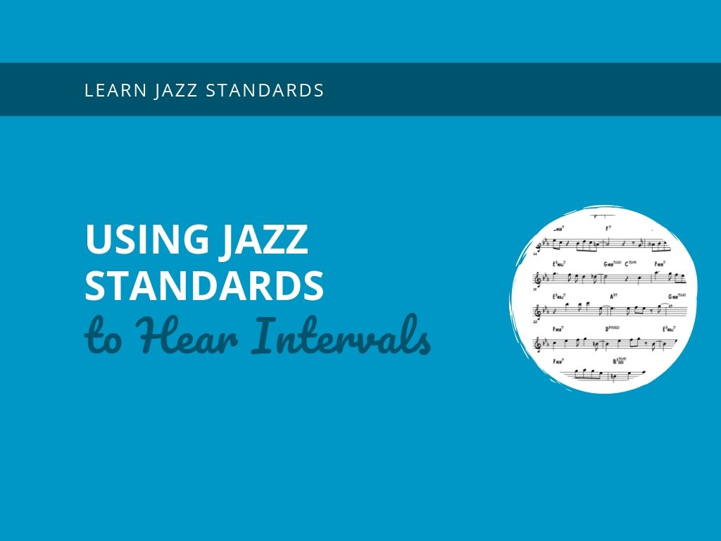 Using Jazz Standards to Hear Intervals - Learn Jazz Standards
