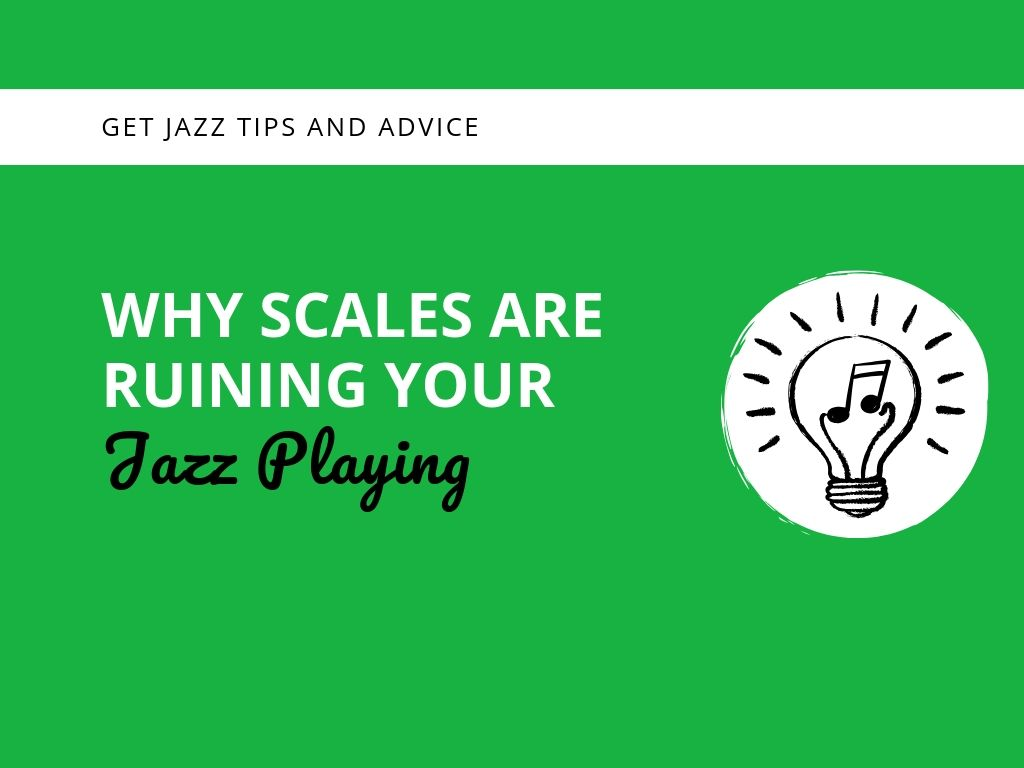 Why Scales Are Ruining Your Jazz Playing - Learn Jazz Standards