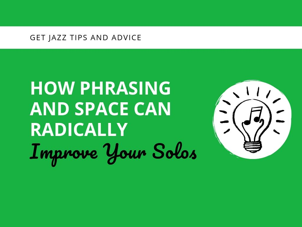 How Phrasing and Space Can Radically Improve Your Solos