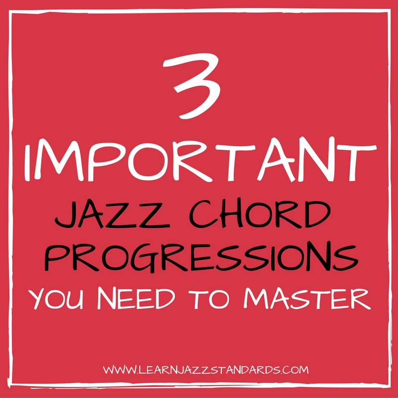 3 Important Jazz Chord Progressions You Need To Master Learn Jazz