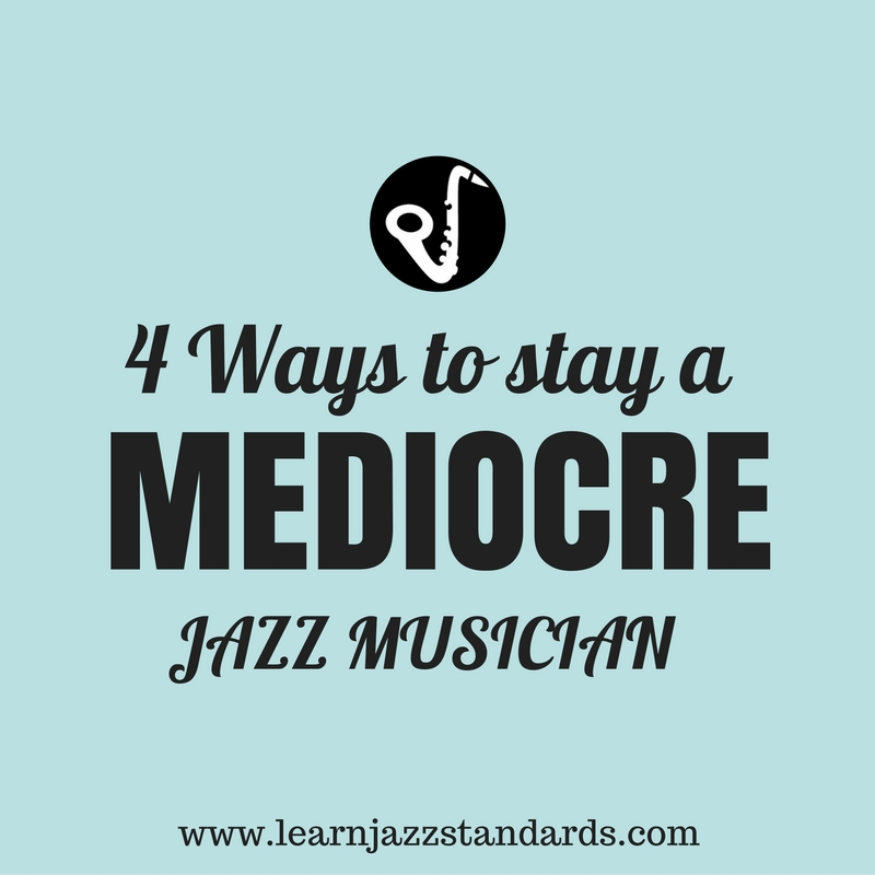 4 Ways to Stay a Mediocre Jazz Musician
