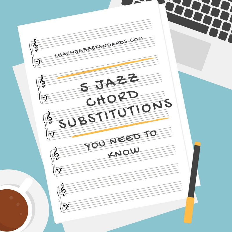 5 Jazz Chord Substitutions You Need To Know Learn Jazz Standards