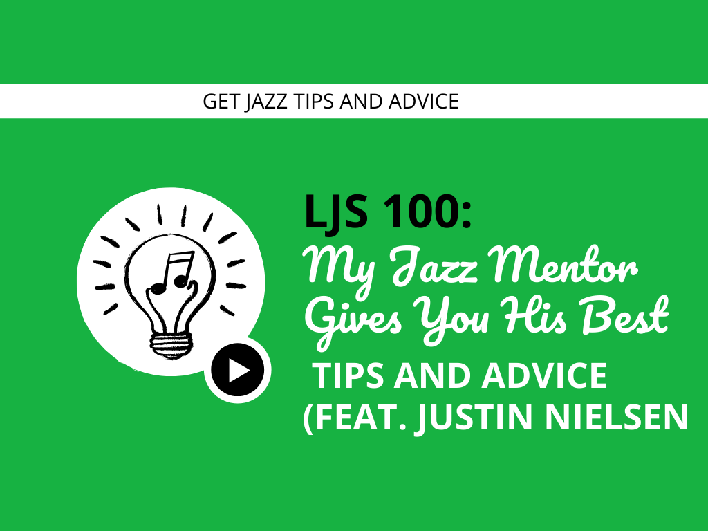 My Jazz Mentor Gives You His Best Tips and Advice (feat. Justin Nielsen)