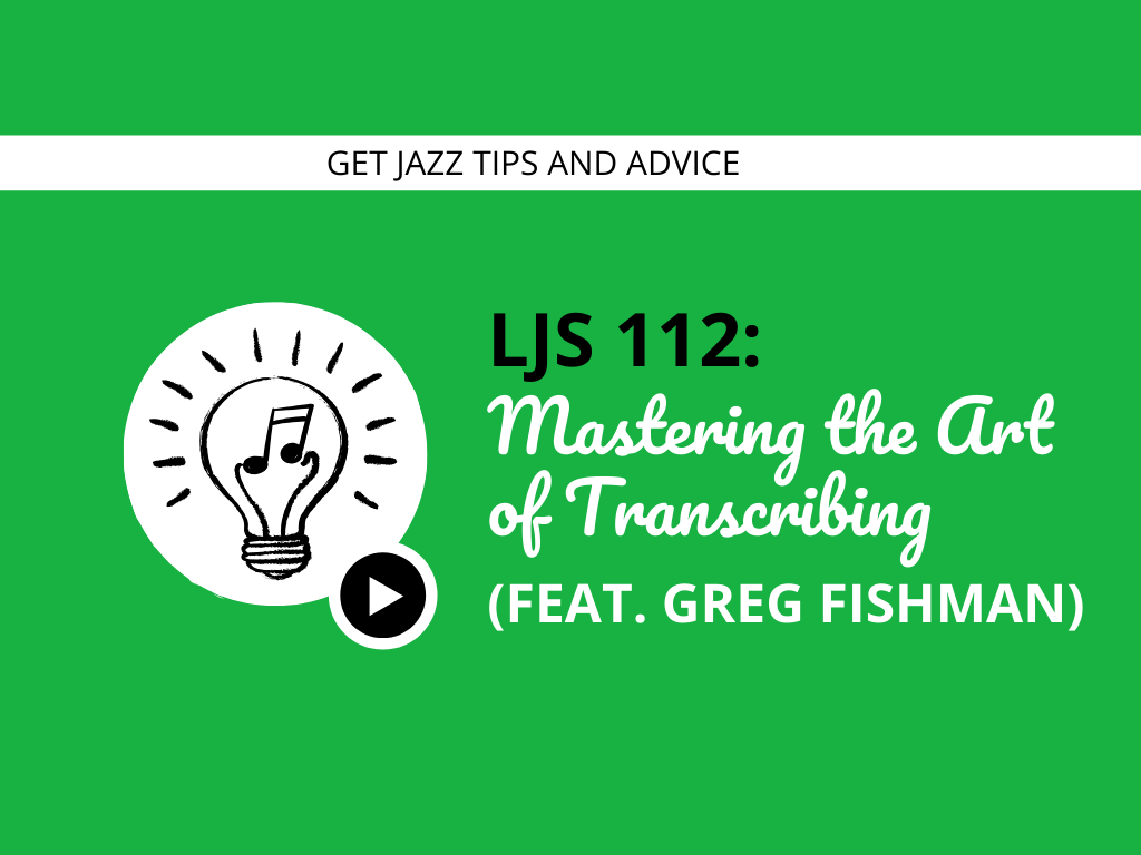 Mastering the Art of Transcribing (feat. Greg Fishman)