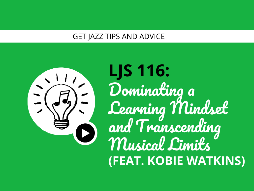 Dominating a Learning Mindset and Transcending Musical Limits (Feat. Kobie Watkins)