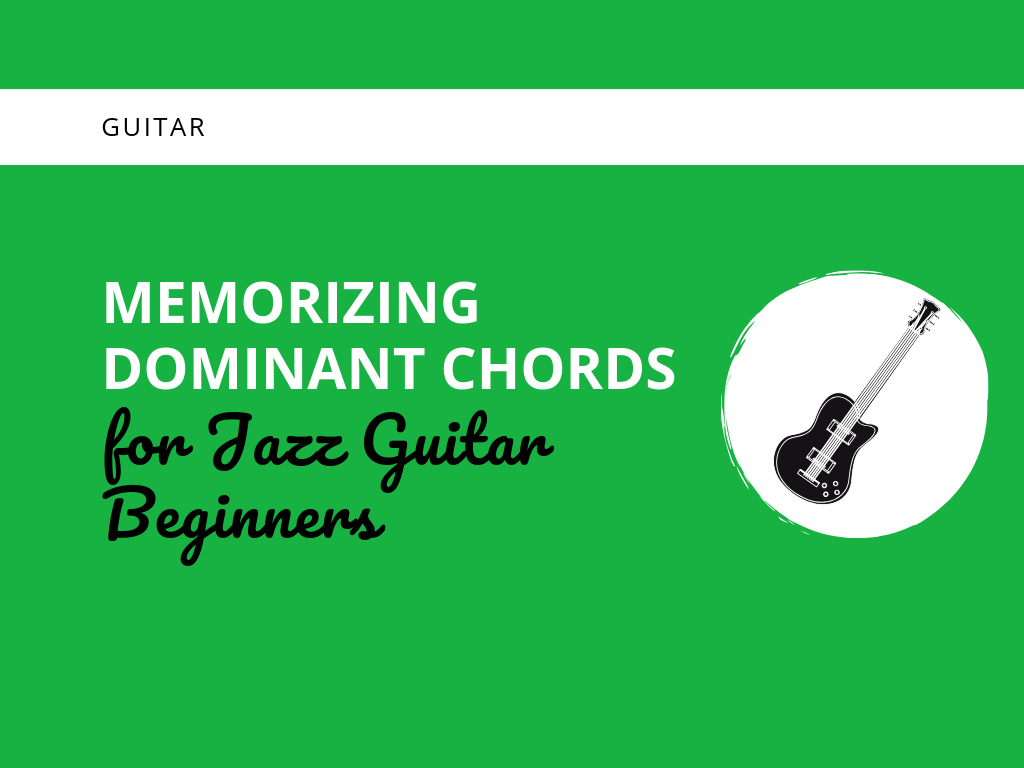 Memorizing Dominant Chords for Jazz Guitar Beginners ...
