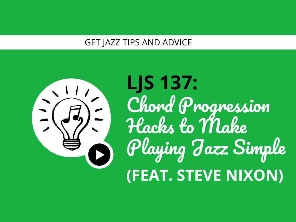 Chord Progression Hacks to Make Playing Jazz Simple (feat. Steve Nixon)
