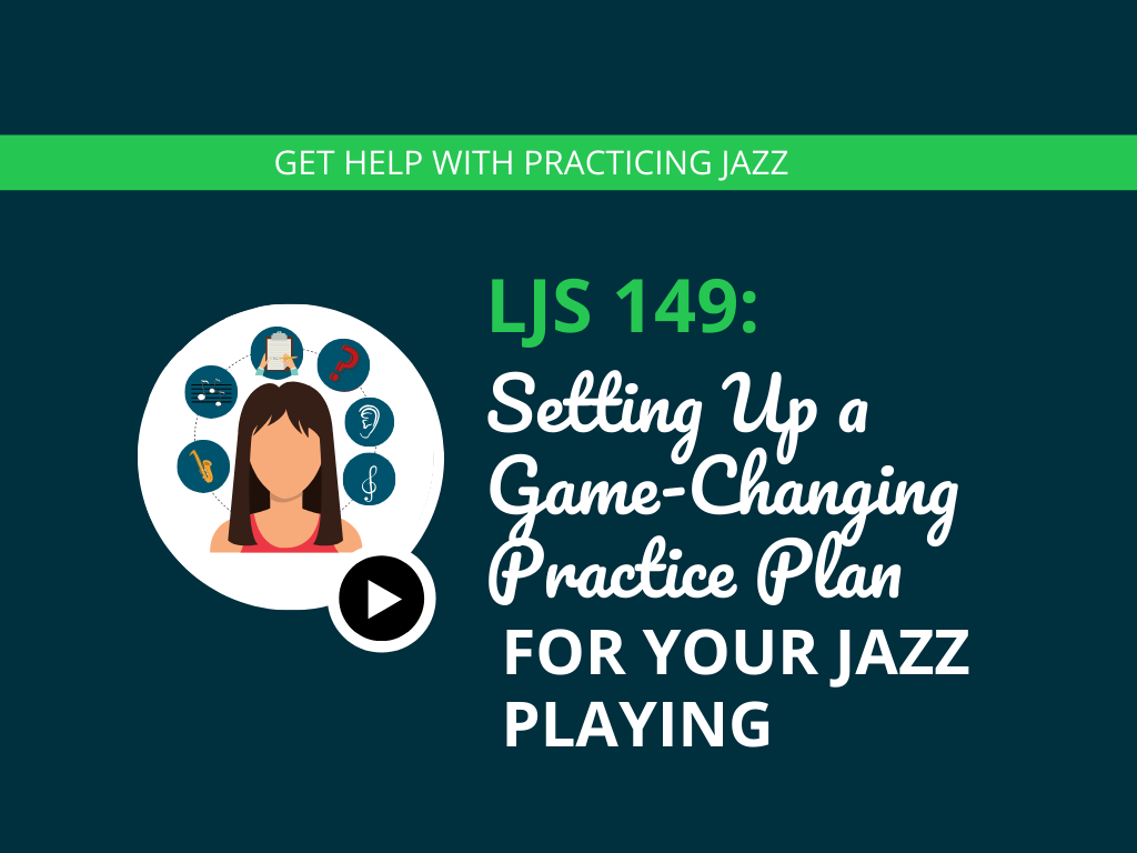 Setting Up a Game-Changing Practice Plan For Your Jazz Playing