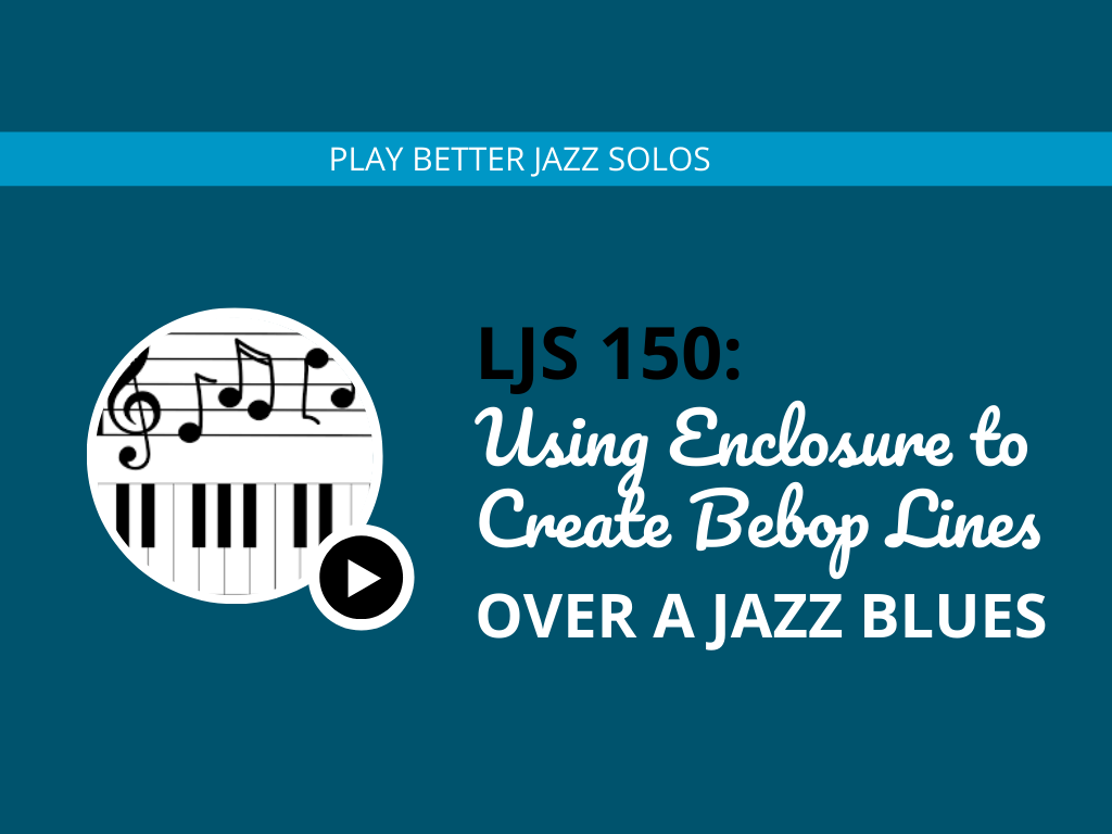 Using Enclosures to Create Bebop Lines Over a Jazz Blues