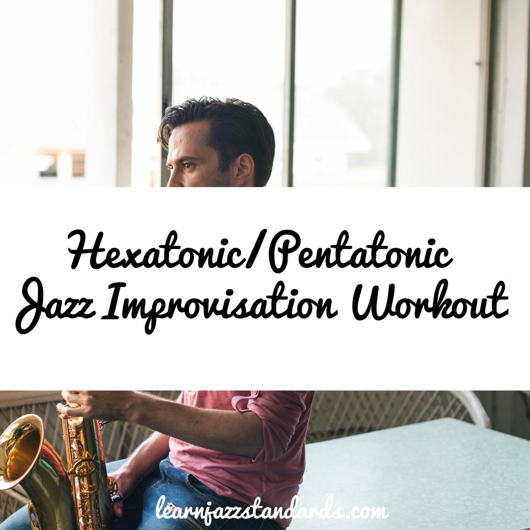Hexatonic Pentatonic Jazz Improvisation Workout