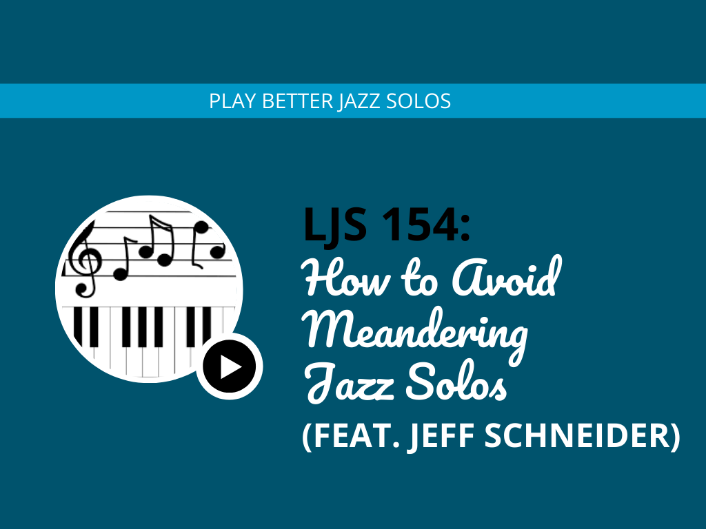 How to Avoid Meandering Jazz Solos (feat. Jeff Schneider)