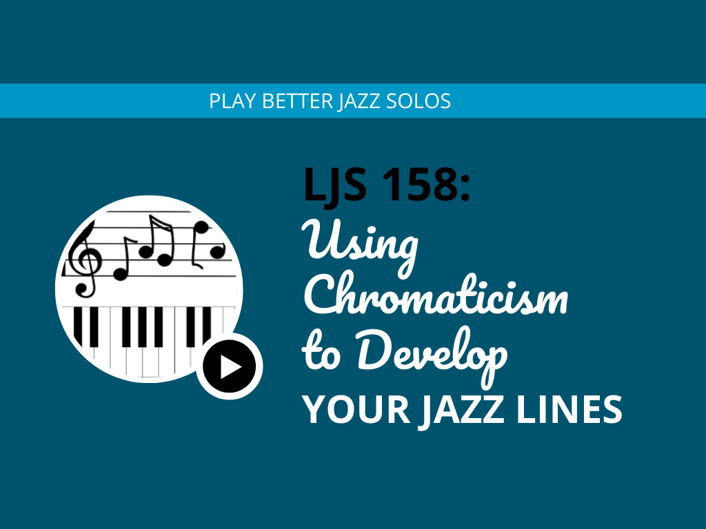 Using Chromaticism to Develop Your Jazz Lines