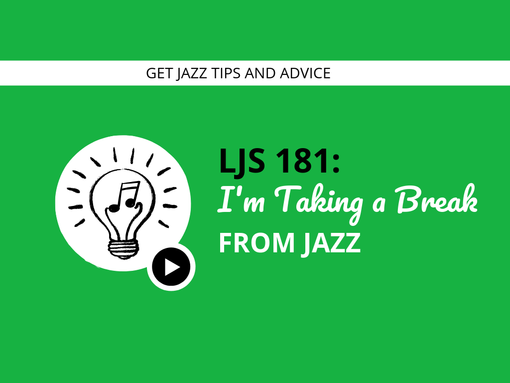 I'm Taking a Break from Jazz
