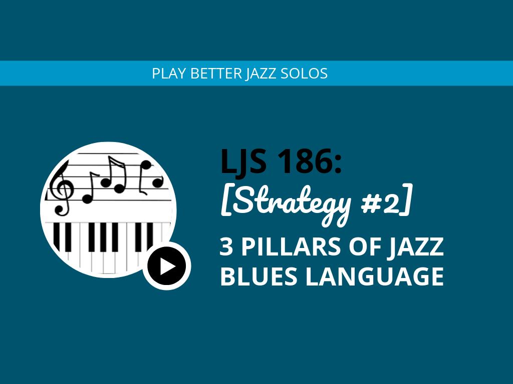 [Strategy #2] 3 Pillars of Jazz Blues Language