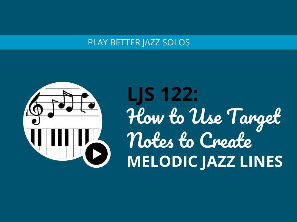 How to Use Target Notes to Create Melodic Jazz Lines