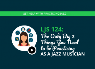 The Only Big 3 Things You Need to Be Practicing as a Jazz Musician