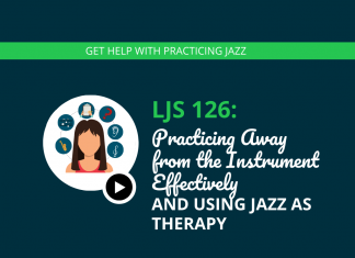 Practicing Away from the Instrument Effectively and Using Jazz as Therapy