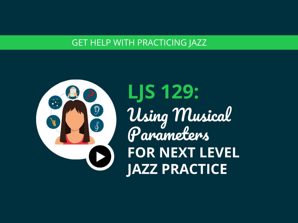 Using Musical Parameters for Next Level Jazz Practice